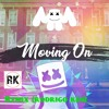 MOVING ON MARSHMELLO REMIX (RODRIGO KEN)