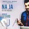 NA JAA - PAV DHARIA- DJ YOGII  REMIX