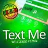 Text Me (whatsapp remix)
