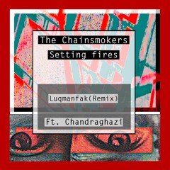 The Chainsmokers-Setting Fires (Luqmanfak REMIX) Ft. Chandraghazi