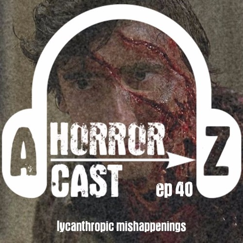 Ep. 40 - An American Werewolf in London - Lycanthropic Mishappenings