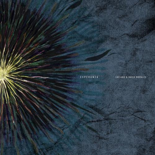 Luciano & David Morales - Esperanza (Cadenza112)[teasers]