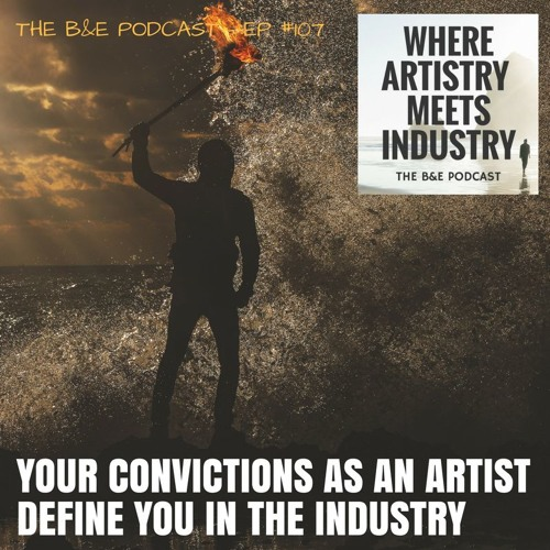 B&EP #107 - Your Convictions as an Artist Define You in the Industry