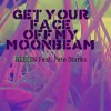 Get Your Face Off My Moon Beam - Beblin and Pete Starks on Vocals, Lyrics and Guitar