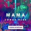 Jonas Blue Ft. William Singe - Mama (Debris Bootleg)