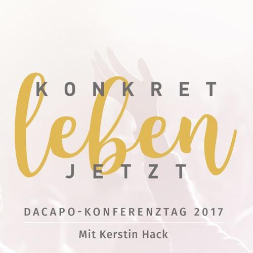 Dacapo - Konferenztag 2017 #1 Kerstin Hack - Konkret Leben Jetzt (Teil 1)