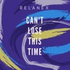 Relanex - Can't Lose This Time