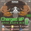 AFRO BEATS 2017 (CHARGED UP MIX) BY @DJTICKZZY