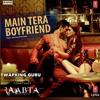 Main Tera Boyfriend (Raabta) (Arijit & Neha)