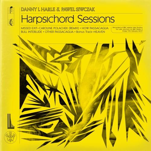 Danny L Harle & Pawel Siwczak - Harpsichord Sessions
