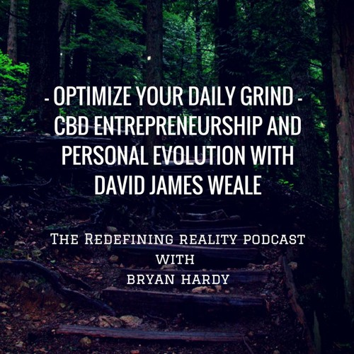 Optimize Your Daily Grind - CBD, Entrepreneurship and Personal Evolution with David Weale - Ep. 36