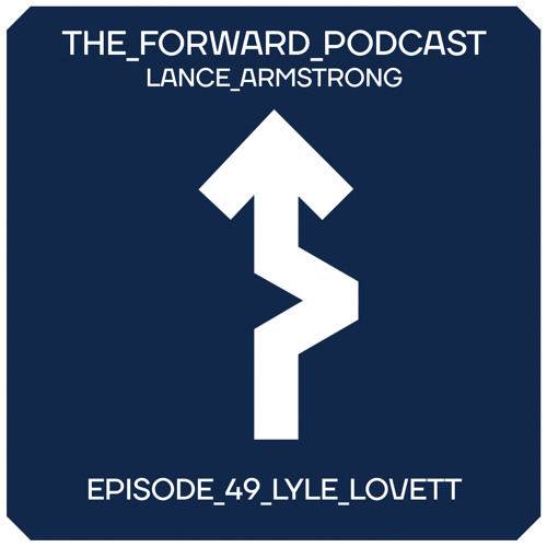 Episode 49 - Lyle Lovett // The Forward Podcast with Lance Armstrong
