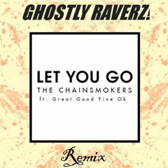 The Chainsmokers - Let You Go (Ghostly Raverz! vs A Good Old FRI3ND Bootleg)