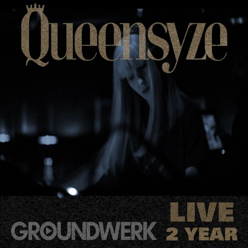 Queensyze Live at Groundwerk 2year May 13, 2017 [Live DJ Mix]