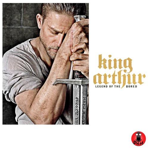 Episode 71 - King Arthur: Legend of the Bored