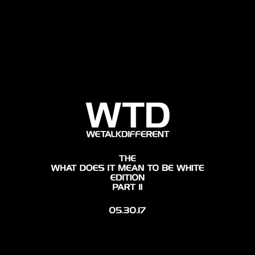 """Ep 37: The """"What Does It Mean To Be White"""" Edition - 05.30.17 - Part II"""