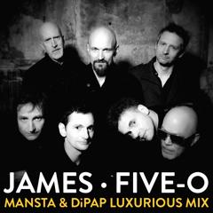 James - Five-O (MANSTA & DiPap Luxurious Mix) SNIPPET