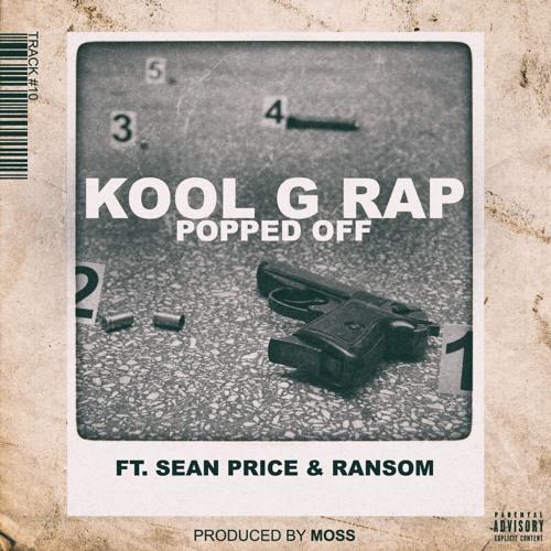 "Kool G Rap feat. Sean Price + Ransom ""Popped Off"" (prod. by MoSS)"