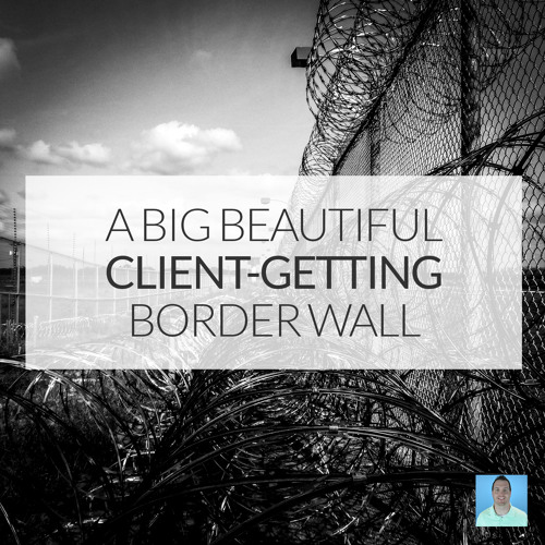 How to get more IT jobs by erecting a big, beautiful wall around potential clients