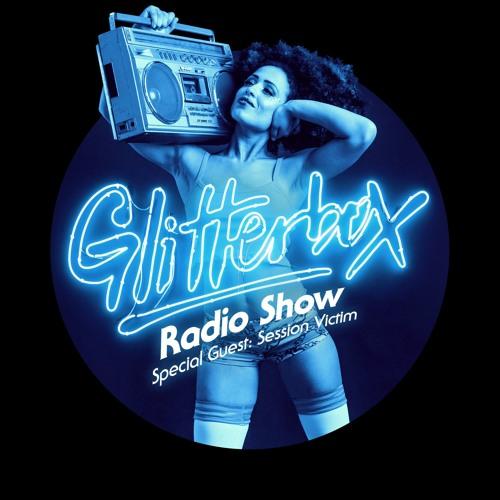 Glitterbox Radio Show 009: w/ Session Victim