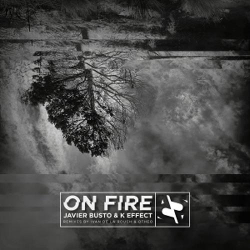 Javier Busto & K-Effect - On Fire (Ivan de la Rouch Remix)