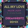 Major Lazer & Ariana Grande - All My Love (Dreamhertz Remix) [FREE DOWNLOAD]