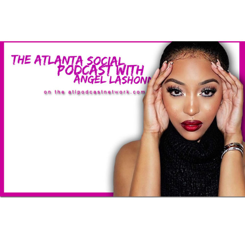 Atlanta Social Podcast w/ Angel Lashonn | Season 2