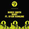 Boris Smith - Baby feat. Ryan Konline