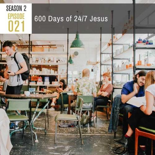 Season 2, Episode 21: 600 Days of 24/7 Jesus