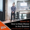 EP 238 How to Make Money in Any Business with Brandon T. Adams