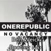 OneRepublic - No Vacancy (Ben Weick Bootleg Mix)