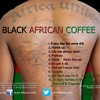 Black African Coffee - Best Girl I Never Had