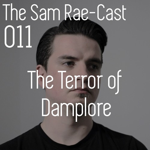 Archive: The Sam Rae-Cast: 011: The Terror Of Damplore