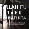 ALLAH ITU TAHU BANGET ISI HATI KITA - Ustad Hanan Attaki
