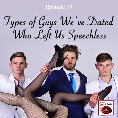 017 - Types of Guys We've Dated Who Left Us Speechless