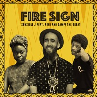 Sensible J - Fire Sign (Ft. Remi & Sampa The Great)