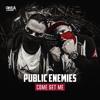 Public Enemies - Come Get Me (Official HQ Preview)