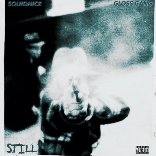 Gloss Gang feat Squidnice - Still (Prod. A. Lau & Tony Seltzer)