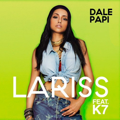 Lariss - Dale Papi (feat. K7)