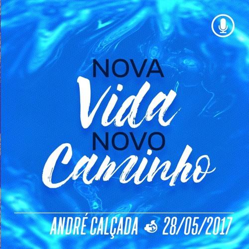 Nova Vida Novo Caminho - André Calçada - 28/05/2017