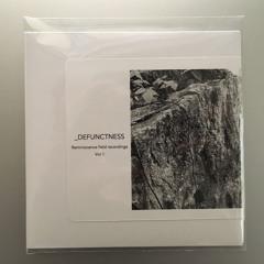_DEFUNCTNESS / Reminiscence Field Recordings Vol.1