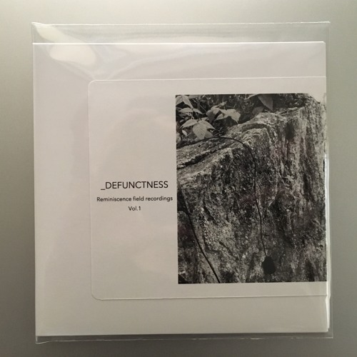 _DEFUNCTNESS / Reminiscence Field Recordings Vol.1