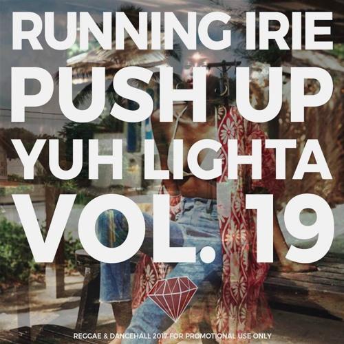 PUSH UP YUH LIGHTA VOL.19 - RUNNING IRIE SOUND - 2017