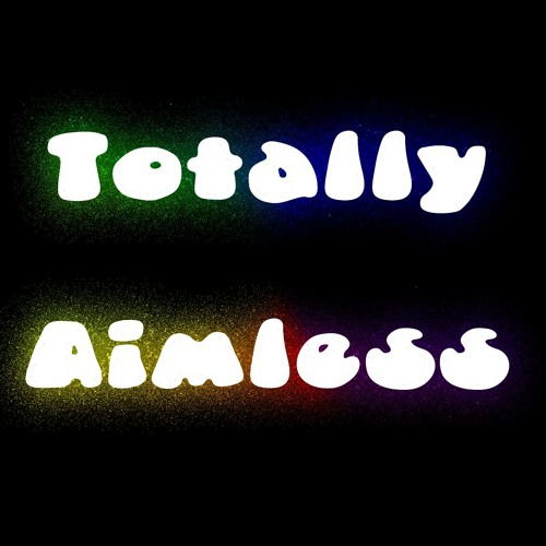 Totally Aimless