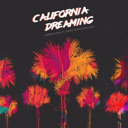 Arman Cekin - California Dreaming (ft. Snoop Dogg & Paul Rey)
