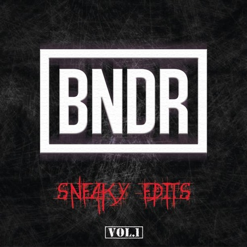 BNDR Sneaky Edits Vol.1 *FREE DOWNLOAD*