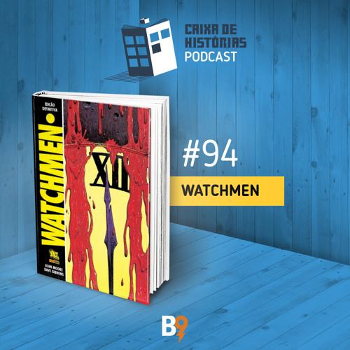 Caixa de Histórias 94 - Watchmen