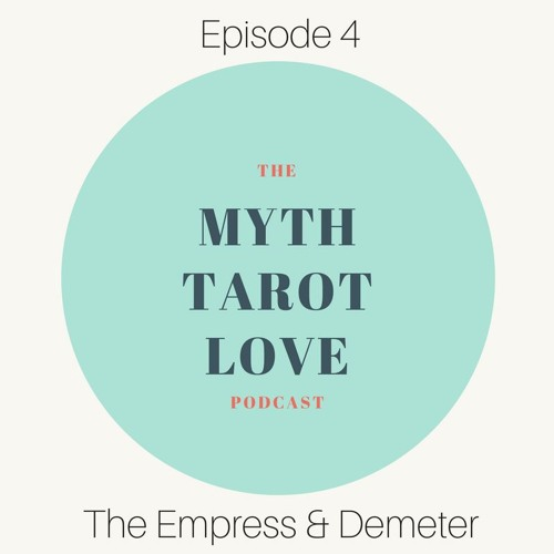 Episode 4: The Empress & Demeter by Myth Tarot Love <3