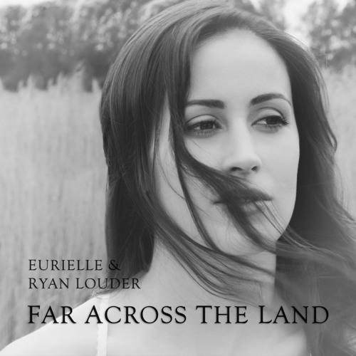 Eurielle & Ryan Louder - Far Across The Land (Preview)