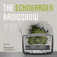 [ECHORADIO 027] The Echogarden Radioshow 027